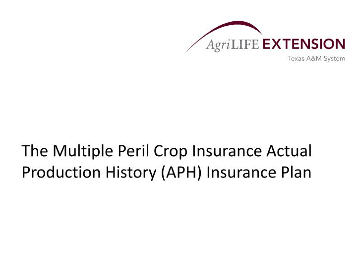 The multiple peril crop insurance actual production history aph insurance plan