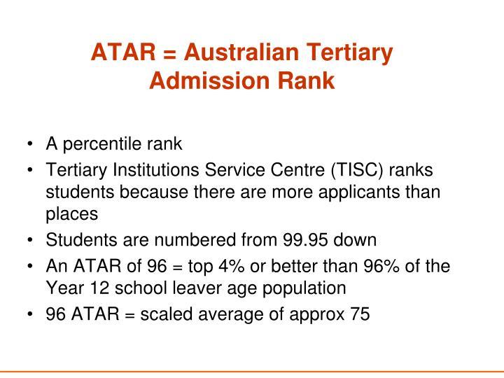 ATAR = Australian Tertiary    Admission Rank