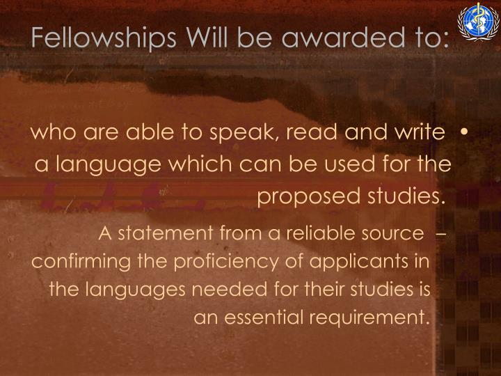 Fellowships Will be awarded to: