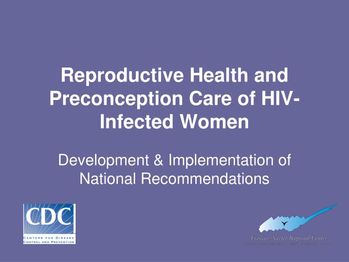 reproductive health and preconception care of hiv infected women n.