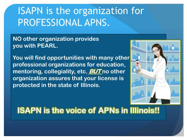 ISAPN is the organization for PROFESSIONAL APNS.