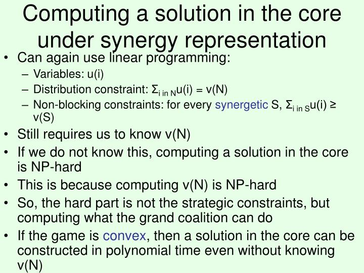 Computing a solution in the core under synergy representation