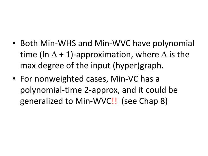 Both Min-WHS and Min-WVC have polynomial time (ln