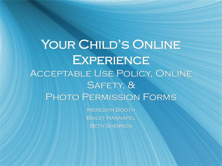 your child s online experience acceptable use policy online safety photo permission forms