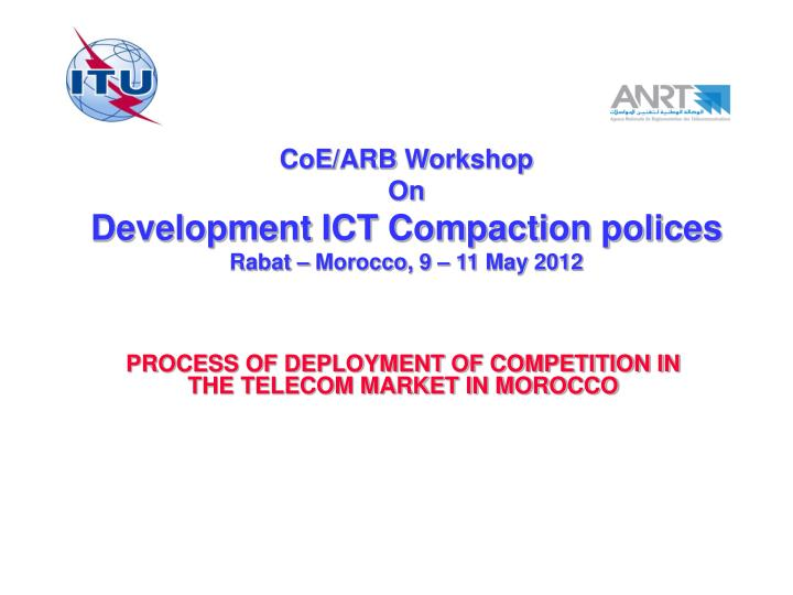 coe arb workshop on development ict compaction polices rabat morocco 9 11 may 2012 n.
