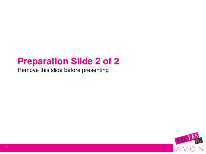 Preparation slide 2 of 2 remove this slide before presenting