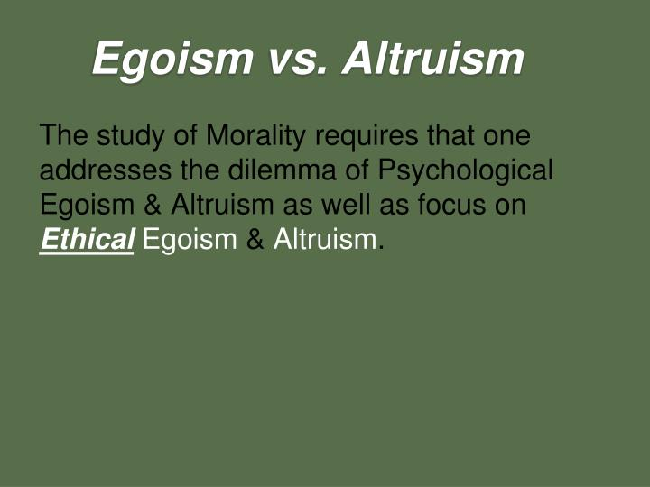 the egoism and altruism essay write a paper Psychological egoism and altruism essays (essay and analysis reflective writing professionalism essay research paper on online education argument.