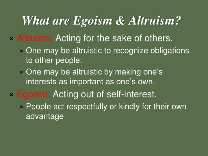 What are egoism altruism