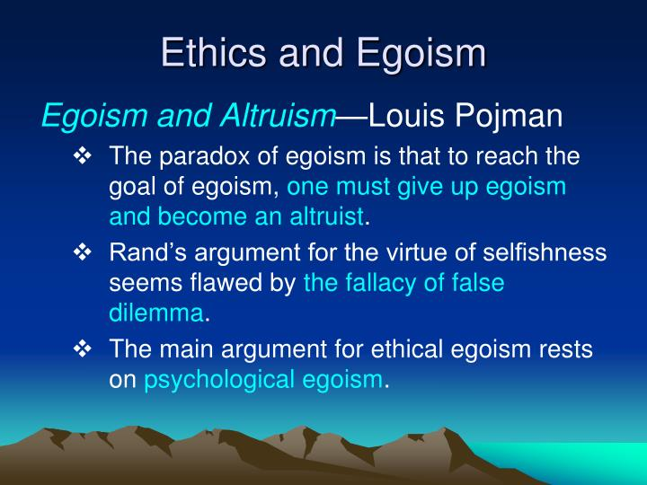 individual ethical egoism Individual ethical egoism is the prescriptive doctrine that all persons should serve an individual's self-interest finally, universal ethical egoism is the universal doctrine that all persons should pursue their interests exclusively.
