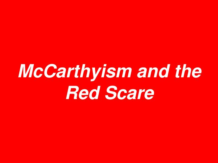mccarthyism and red scare The crucible, arthur miller during during the 1950's the second red scare approached since the year 1920 abigail accused lovers wife just as mccarthy got.
