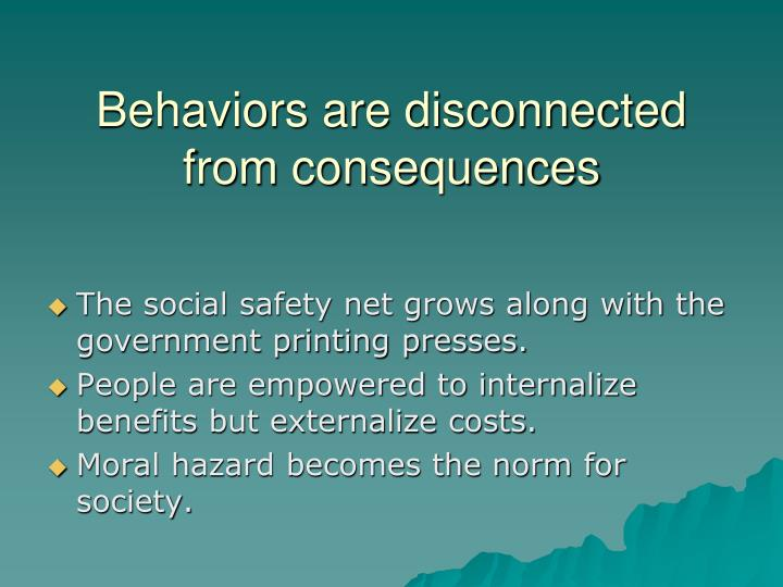 Behaviors are disconnected from consequences
