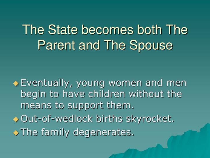 The State becomes both The Parent and The Spouse