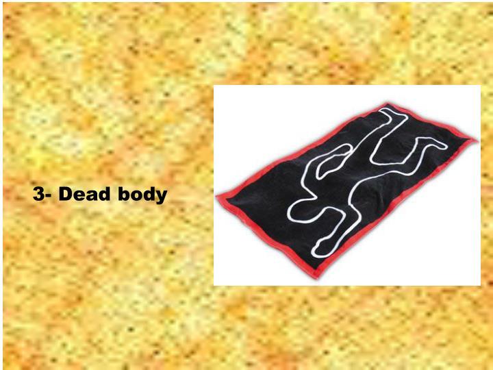 3- Dead body