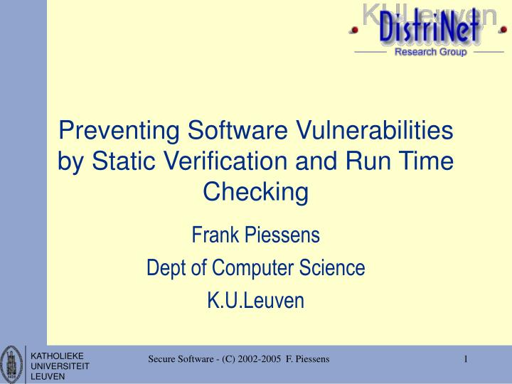 Preventing software vulnerabilities by static verification and run time checking