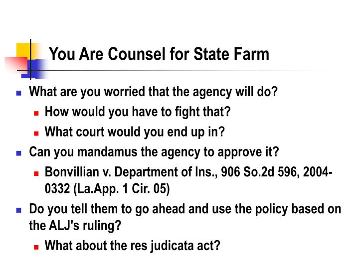 You Are Counsel for State Farm