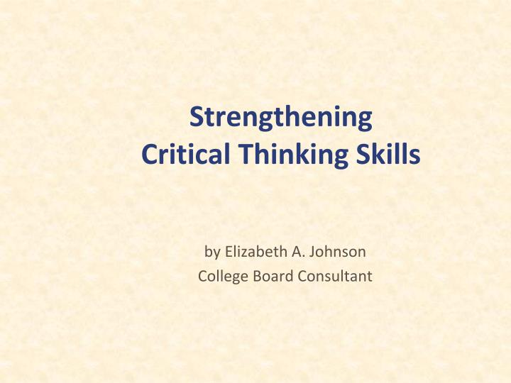 """critical and analytical thinking skills ppt """"critical thinking is reasonable, reflective thinking that is focused on deciding what to believe or  3 parts of critical thinking analytic evaluative creative."""