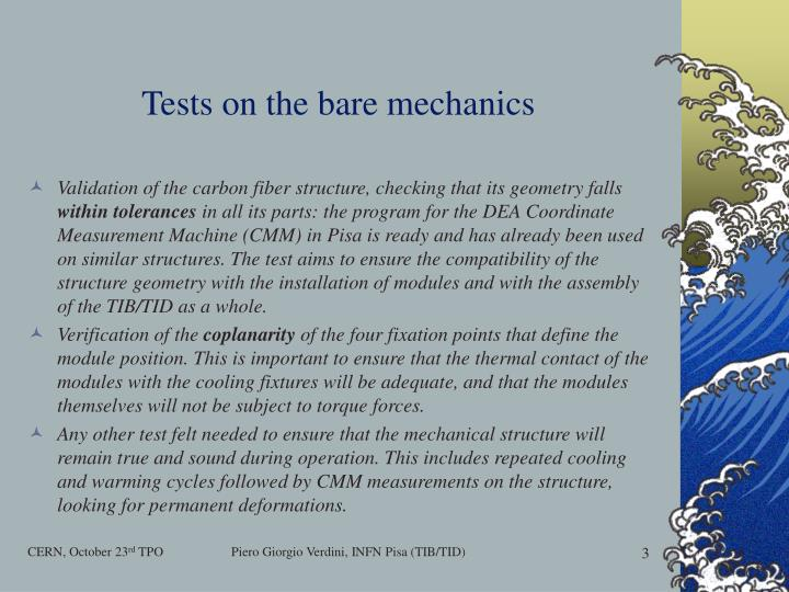 Tests on the bare mechanics