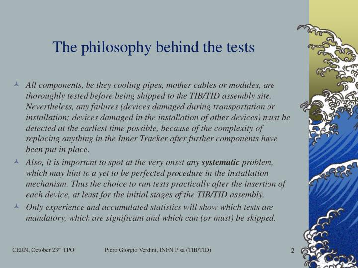 The philosophy behind the tests