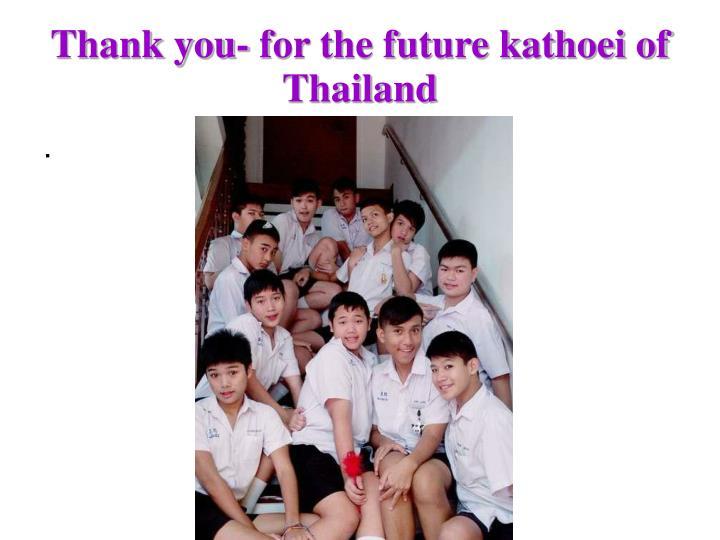 Thank you- for the future kathoei of Thailand