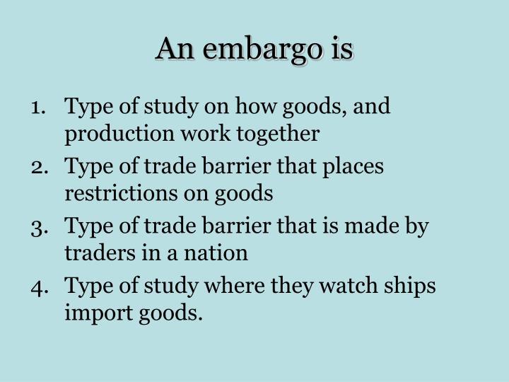 An embargo is
