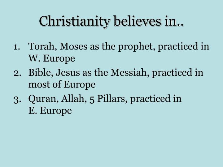 Christianity believes in..