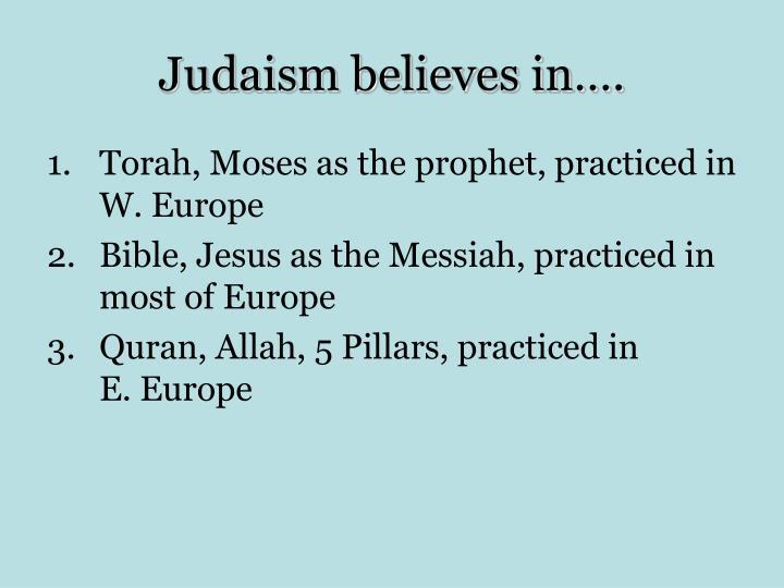 Judaism believes in….