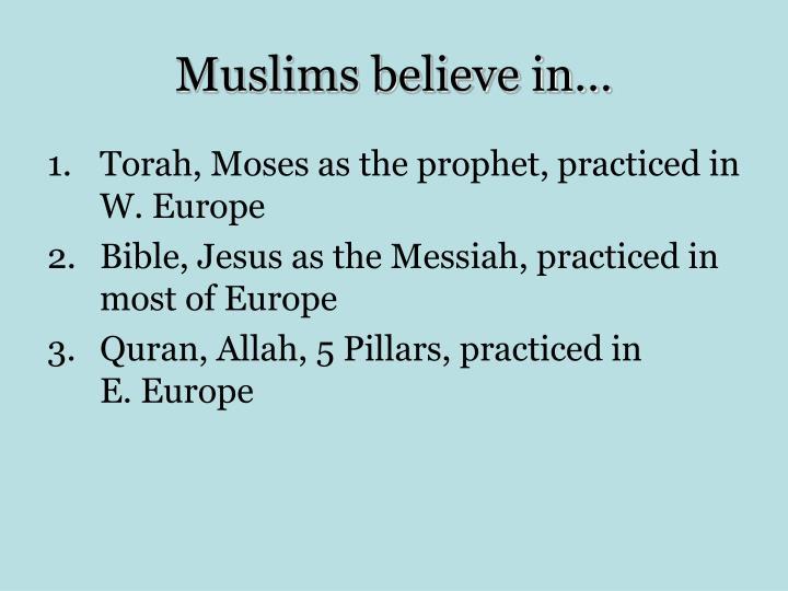 Muslims believe in…
