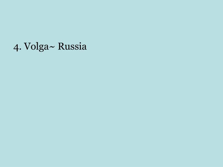 4. Volga~ Russia