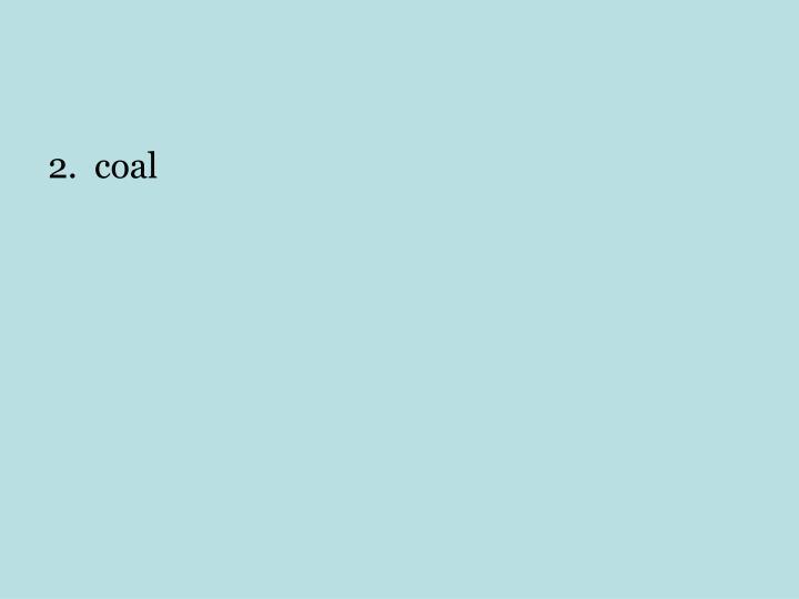 2.  coal