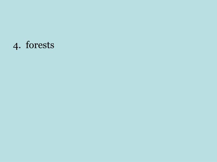 4.  forests