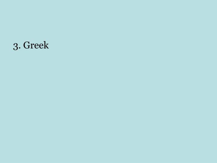3. Greek