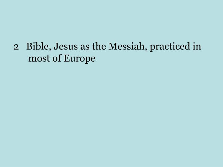 2   Bible, Jesus as the Messiah, practiced in most of Europe