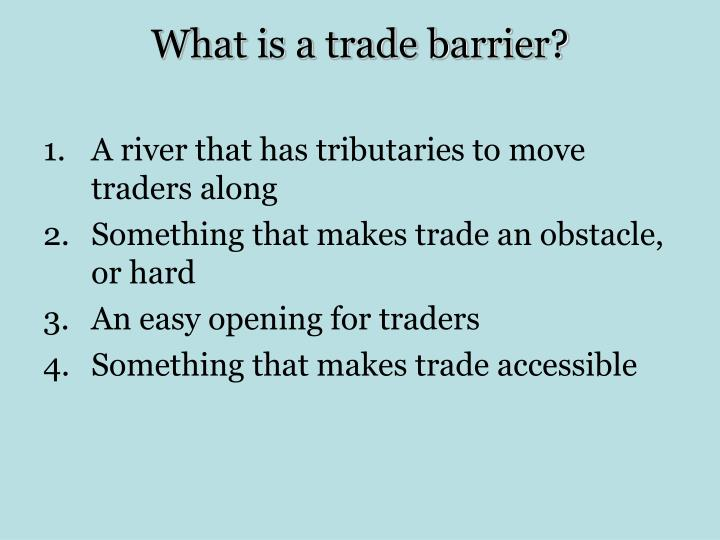 What is a trade barrier?
