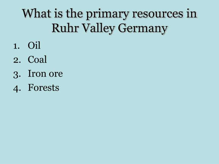 What is the primary resources in Ruhr Valley Germany