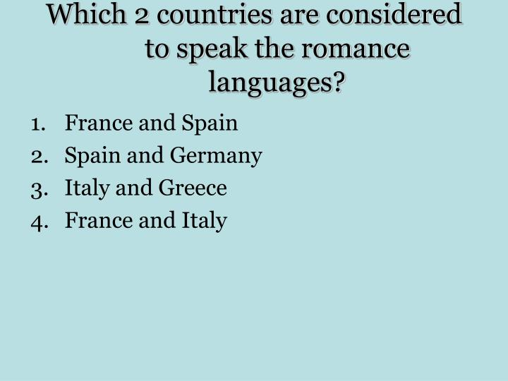 Which 2 countries are considered to speak the romance languages?