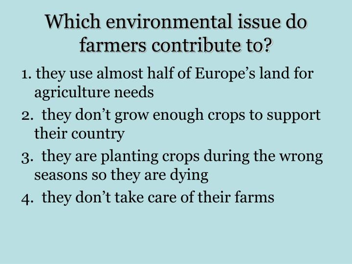 Which environmental issue do farmers contribute to?
