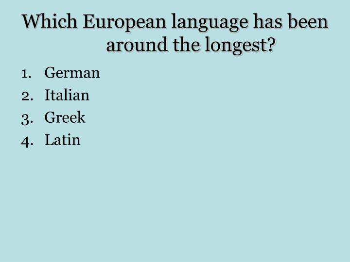 Which European language has been around the longest?