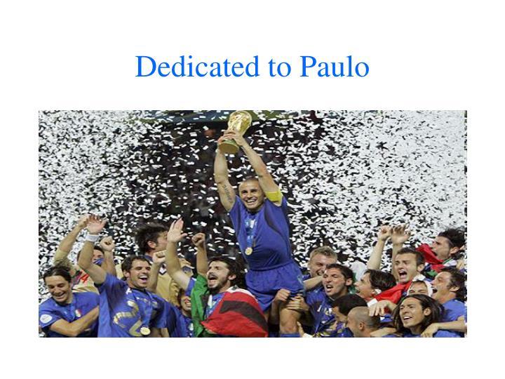 Dedicated to Paulo