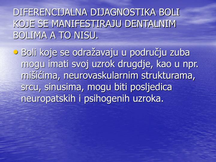 DIFERENCIJALNA DIJAGNOSTIKA BOLI KOJE SE MANIFESTIRAJU DENTALNIM BOLIMA A TO NISU.