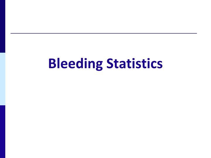 Bleeding Statistics