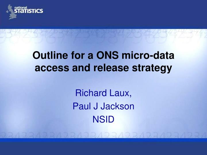 Outline for a ons micro data access and release strategy