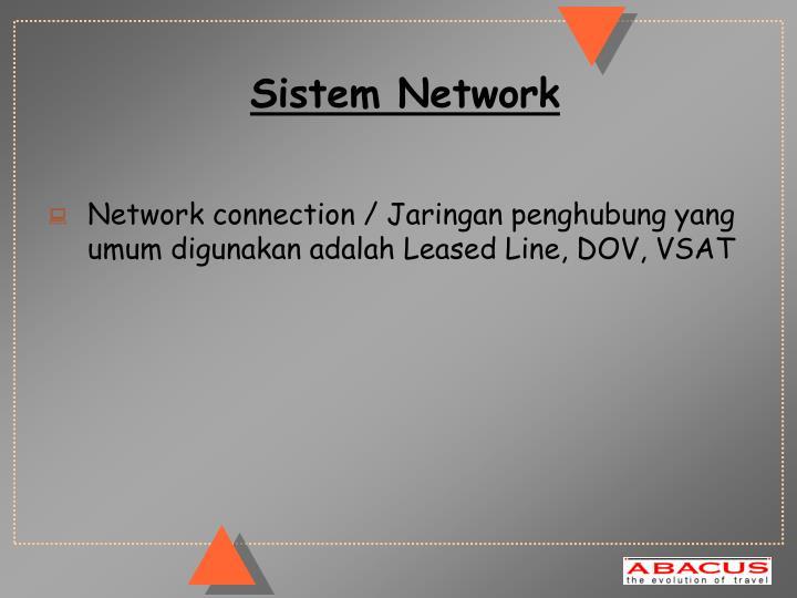 Network connection / Jaringan penghubung yang umum digunakan adalah Leased Line, DOV, VSAT