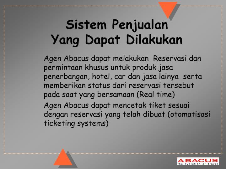 Agen Abacus dapat melakukan  Reservasi dan  permintaan khusus untuk produk jasa penerbangan, hotel, car dan jasa lainya  serta memberikan status dari reservasi tersebut pada saat yang bersamaan (Real time)