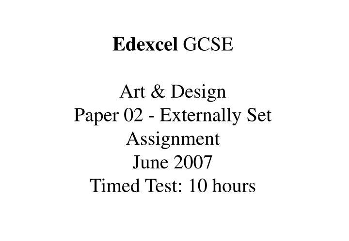 edexcel gcse art design paper 02 externally set assignment june 2007 timed test 10 hours n.