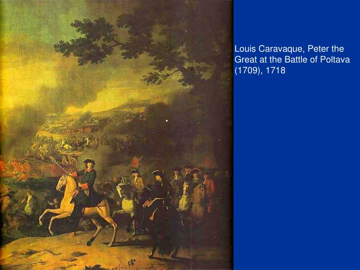Louis Caravaque, Peter the Great at the Battle of Poltava (1709), 1718