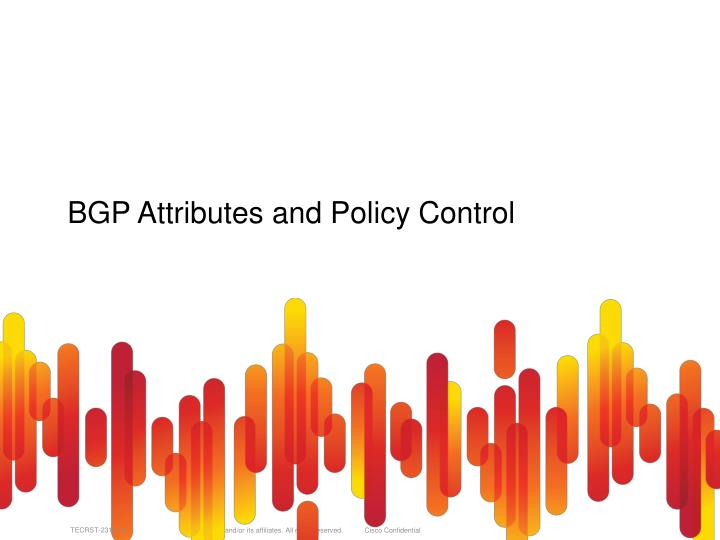 BGP Attributes and Policy Control