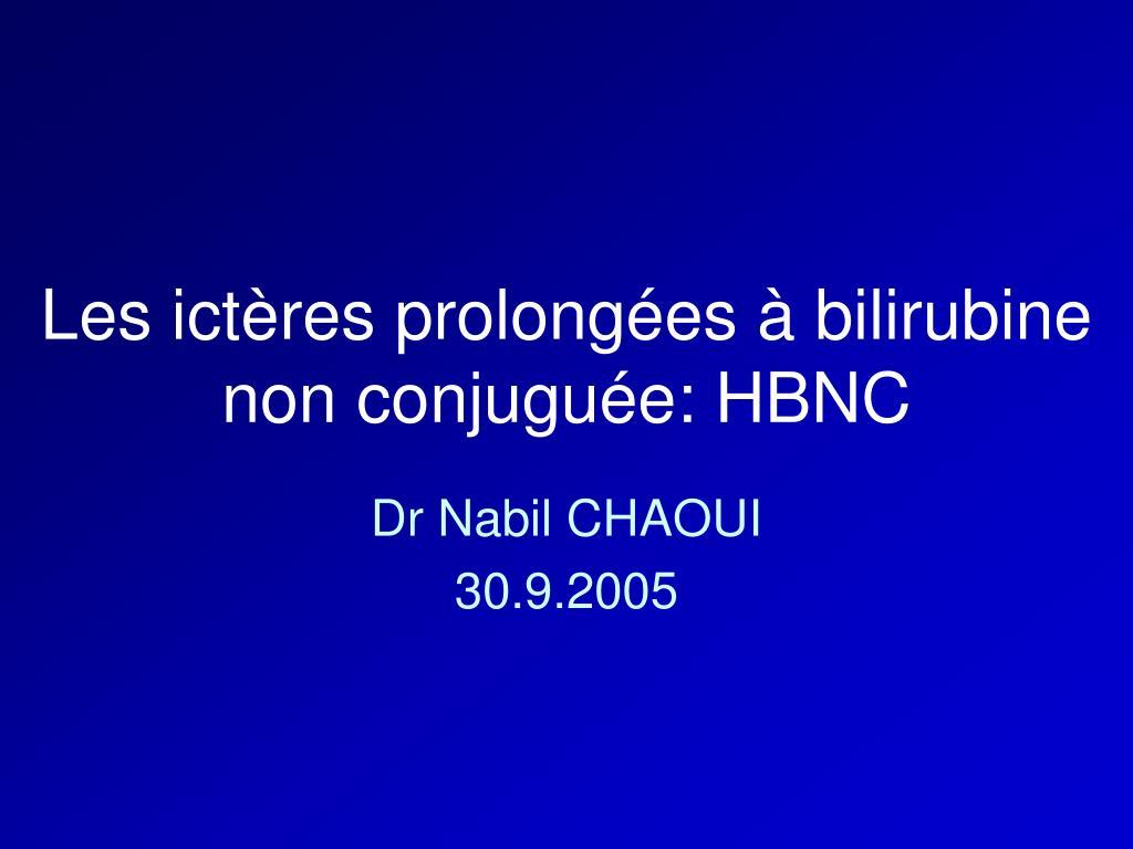 Ppt Les Icteres Prolongees A Bilirubine Non Conjuguee Hbnc Powerpoint Presentation Id 3261823
