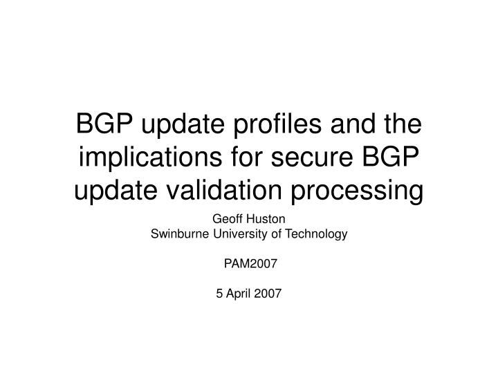 bgp update profiles and the implications for secure bgp update validation processing n.