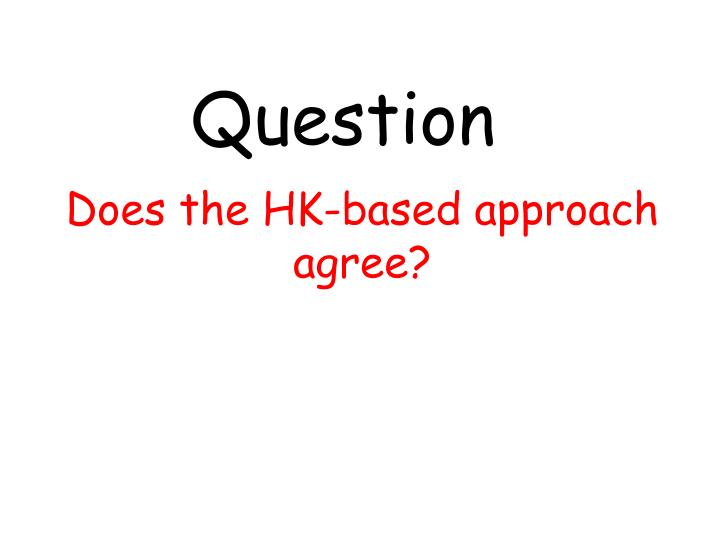 Does the HK-based approach agree?
