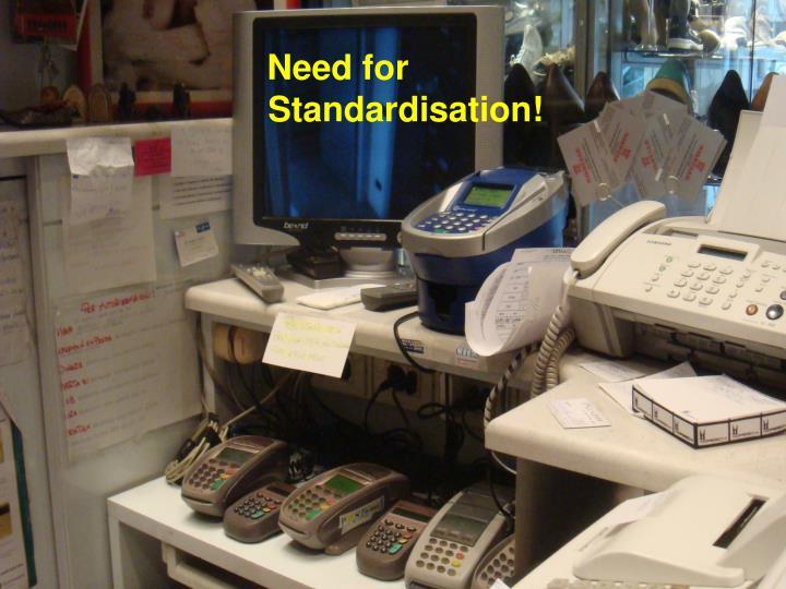 Need for Standardisation!